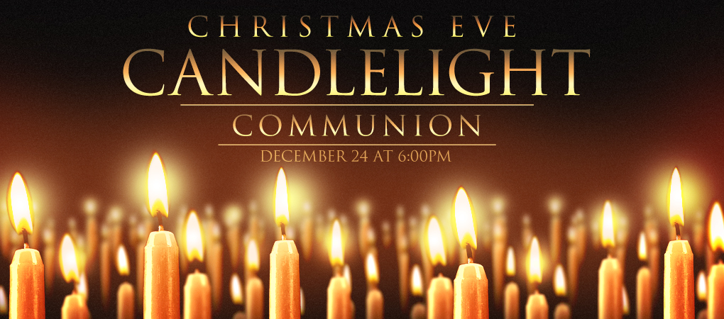 New Life Church Events Christmas Eve Candlelight Communion Service
